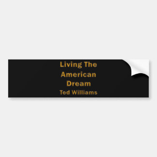 Ted Williams Living The American Dream Bumper Sticker