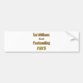 Ted Williams says Panhandling Pays2 Bumper Sticker