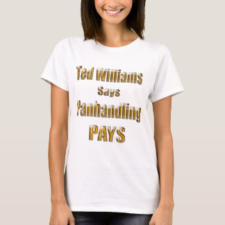 Ted Williams says Panhandling Pays2 T-Shirt