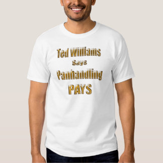 Ted Williams says Panhandling Pays2 T-shirts