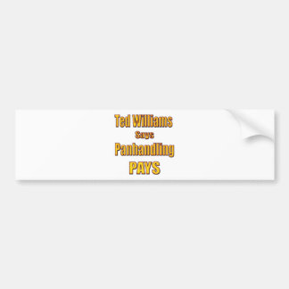 Ted Williams says Panhandling Pays Bumper Sticker