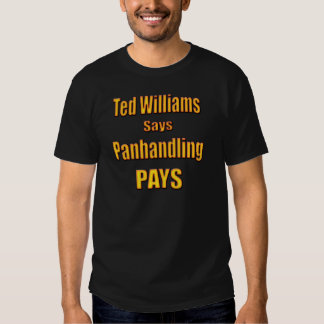 Ted Williams says Panhandling Pays Shirts