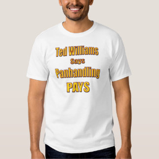 Ted Williams says Panhandling Pays T Shirt