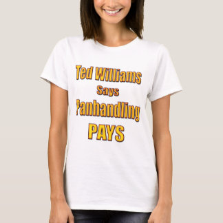 Ted Williams says Panhandling Pays T-Shirt