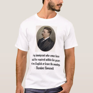Teddy R, Every immigrant who comes here should ... T-Shirt