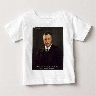 "Teddy Roosevelt ""Believe In Self"" Quote Gifts/Tees Baby T-Shirt"