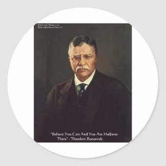 """Teddy Roosevelt """"Believe In Self"""" Quote Gifts/Tees Classic Round Sticker"""