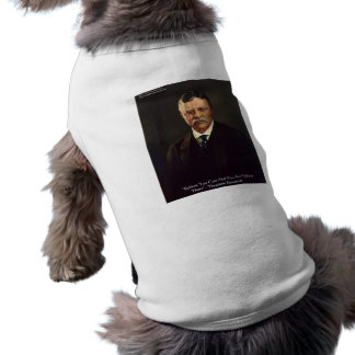 """Teddy Roosevelt """"Believe In Self"""" Quote Gifts/Tees T-Shirt"""