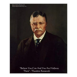 "Teddy Roosevelt ""Believe In Self"" Quote Posters"