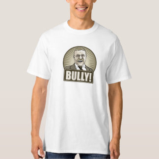 Teddy Roosevelt BULLY! T-Shirt