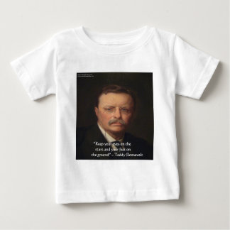 "Teddy Roosevelt ""Feet On Ground"" Wisdom Quote Gift Baby T-Shirt"