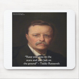"Teddy Roosevelt ""Feet On Ground"" Wisdom Quote Gift Mousepads"