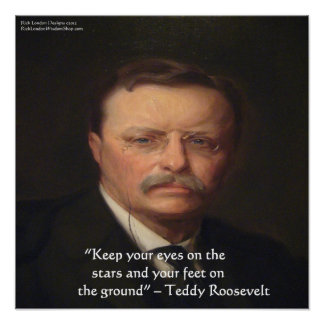"Teddy Roosevelt ""Feet On Ground"" Wisdom Quote Gift Poster"