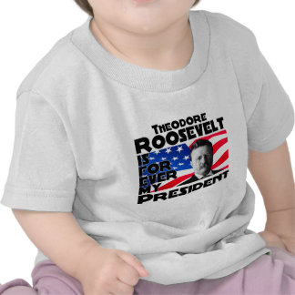 Teddy Roosevelt Forever Tee Shirts