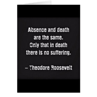 Teddy Roosevelt Quote - Absence And Death Card