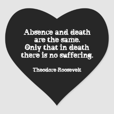 Art Themed Teddy Roosevelt Quote - Absence And Death Heart Sticker