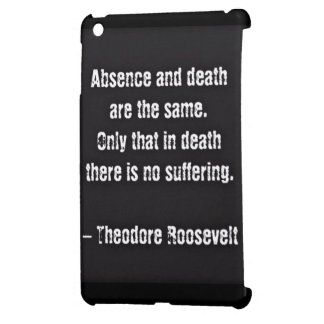 Teddy Roosevelt Quote - Absence And Death iPad Mini Cases