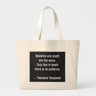 Teddy Roosevelt Quote - Absence And Death Large Tote Bag