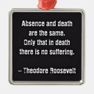 Teddy Roosevelt Quote - Absence And Death Metal Ornament