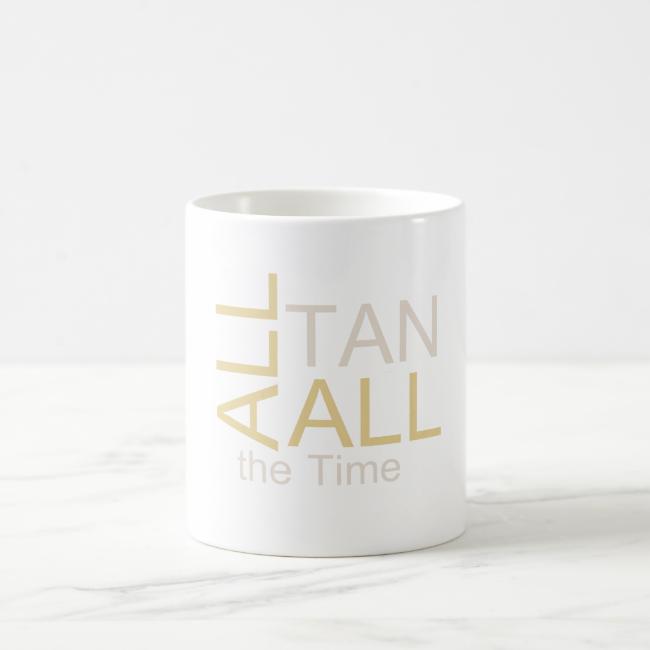 TEE All Tan All the Time Classic White Coffee Mug