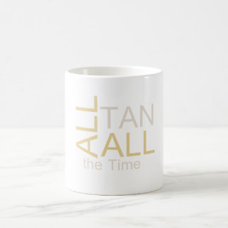 TEE All Tan All the Time Coffee Mug