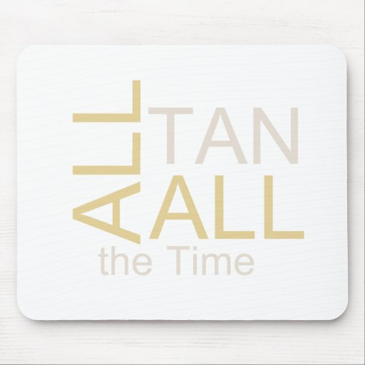 TEE All Tan All the Time Mouse Pad