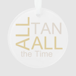 TEE All Tan All the Time Ornament