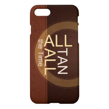 Beach Themed TEE All Tan All Time iPhone 7 Case