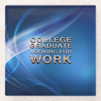 TEE College Grad Looking for Work Glass Coaster