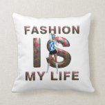 TEE Fashion Is My Life Pillows