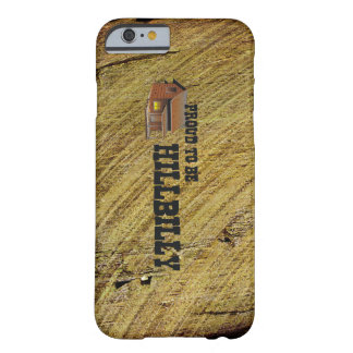 TEE Hillbilly Proud Barely There iPhone 6 Case
