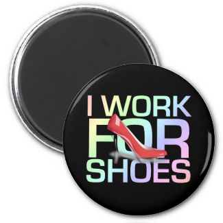 TEE I Work For Shoes 2 Inch Round Magnet