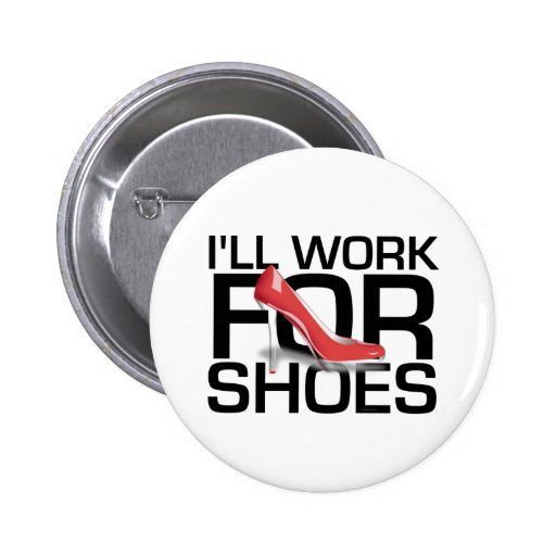 TEE I Work For Shoes Pinback Buttons