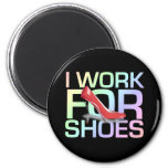 TEE I Work For Shoes Refrigerator Magnet