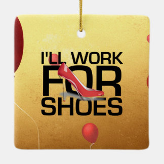 TEE I'll Work for Shoes Ceramic Ornament