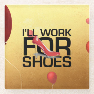 TEE I'll Work for Shoes Glass Coaster