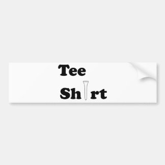 TEE SHIRT BUMPER STICKER