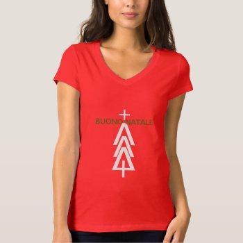 Tee  Shirt Buono Natale  Italian Merry Christmas by creativeconceptss at Zazzle