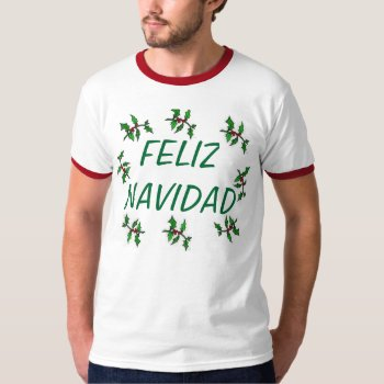 Tee Shirt Feliz Navidad With Holly Leaves by creativeconceptss at Zazzle