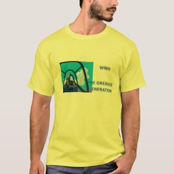Tee Shirt  Wwii  The Greatest Generation by creativeconceptss at Zazzle