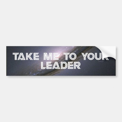 TEE Take Me To Your Leader Bumper Stickers