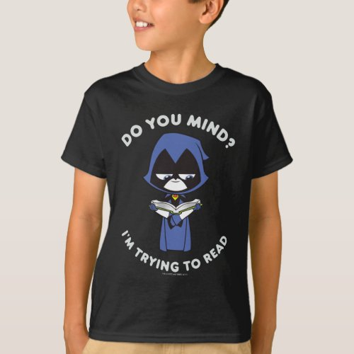 Teen Titans Go  Raven Im Trying To Read T_Shirt