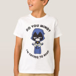 """Teen Titans Go!   Raven &quot;I&#39;m Trying To Read&quot; T-Shirt<br><div class=""""desc"""">Raven is levitating in the air while reading her book. Text encircling her says: &quot;Do you mind? I&#39;m Trying to Read&quot;. Get your Teen Titans Go! reading Raven graphic on a shirt,  mug,  or any of your other favorite Zazzle products in the store!</div>"""