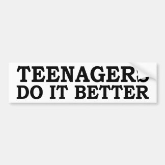 TEENAGERS DO IT BETTER. BUMPER STICKER