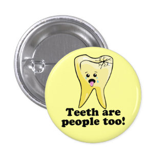 Teeth Are People Too! Pinback Button