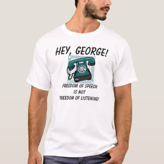 telephone, Hey, George!, Freedom of Speechis no... T-Shirt