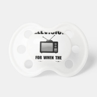 Television Internet Pacifier