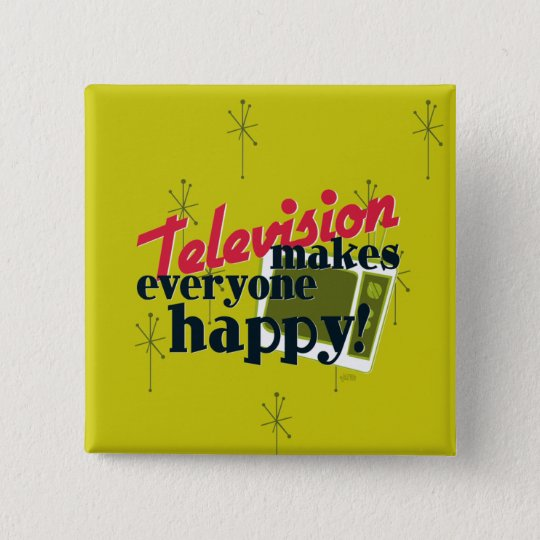 Television Makes Everyone Happy! Button