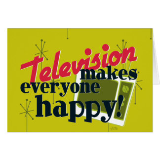 Television Makes Everyone Happy! Greeting Card