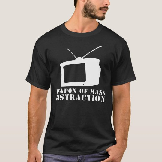 television weapon of mass distraction T-Shirt